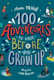110 Adventures to Have Before You Grow Up (Anna McNuff)
